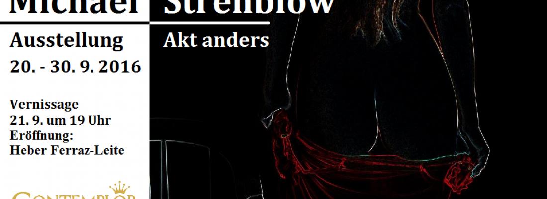 """Ausstellung von Michael Strehblow – """"Akt anders"""""""